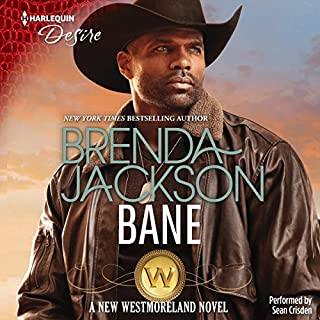 Bane     The Westmorelands Series, Book 27              Written by:                                                                                                                                 Brenda Jackson                               Narrated by:                                                                                                                                 Sean Crisden                      Length: 5 hrs and 45 mins     Not rated yet     Overall 0.0