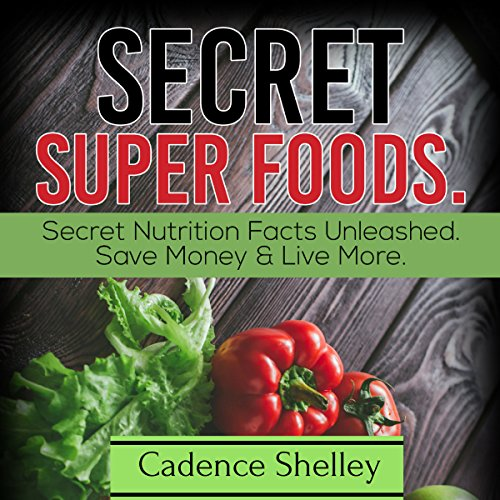 Secret Super Foods     Secret Nutrition Facts Unleashed: Save Money & Live More              By:                                                                                                                                 Cadence Shelley                               Narrated by:                                                                                                                                 Kris Keppeler                      Length: 42 mins     1 rating     Overall 1.0