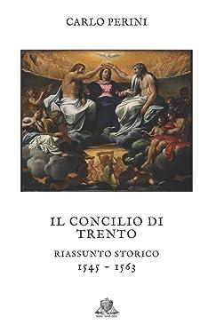 Il Concilio di Trento: riassunto storico: 1545-1563 (Nihil Sine Deo) (Italian Edition)