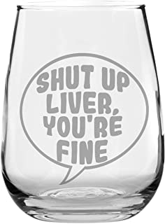 Funny Stemless Wine Glass - Shut Up Liver, You're Fine - Makes a Great Gift!