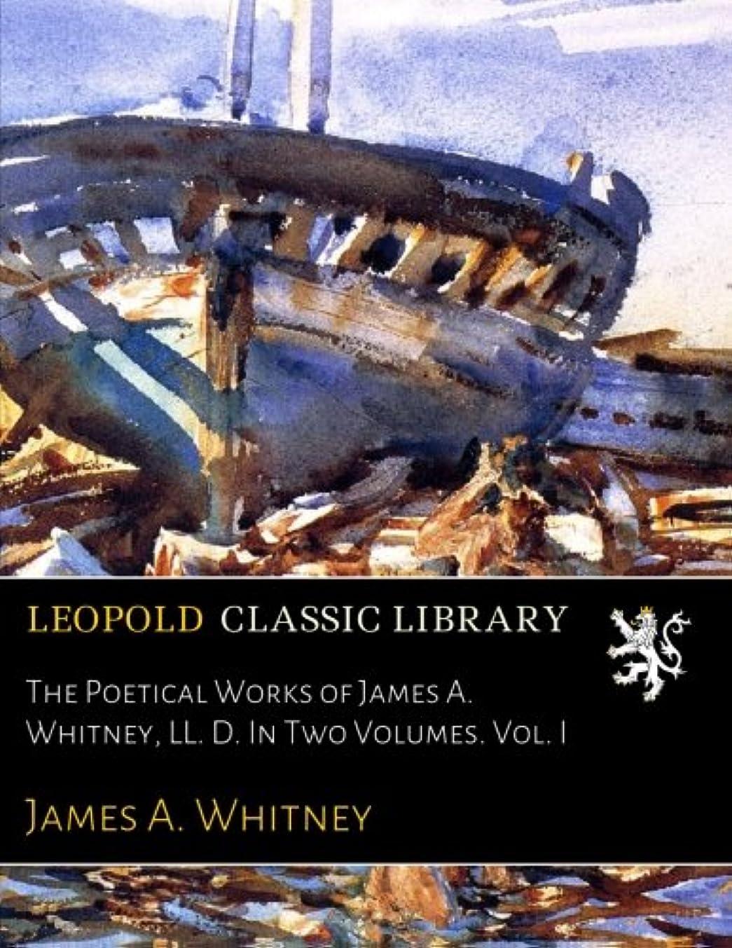 文房具改善詐欺The Poetical Works of James A. Whitney, LL. D. In Two Volumes. Vol. I
