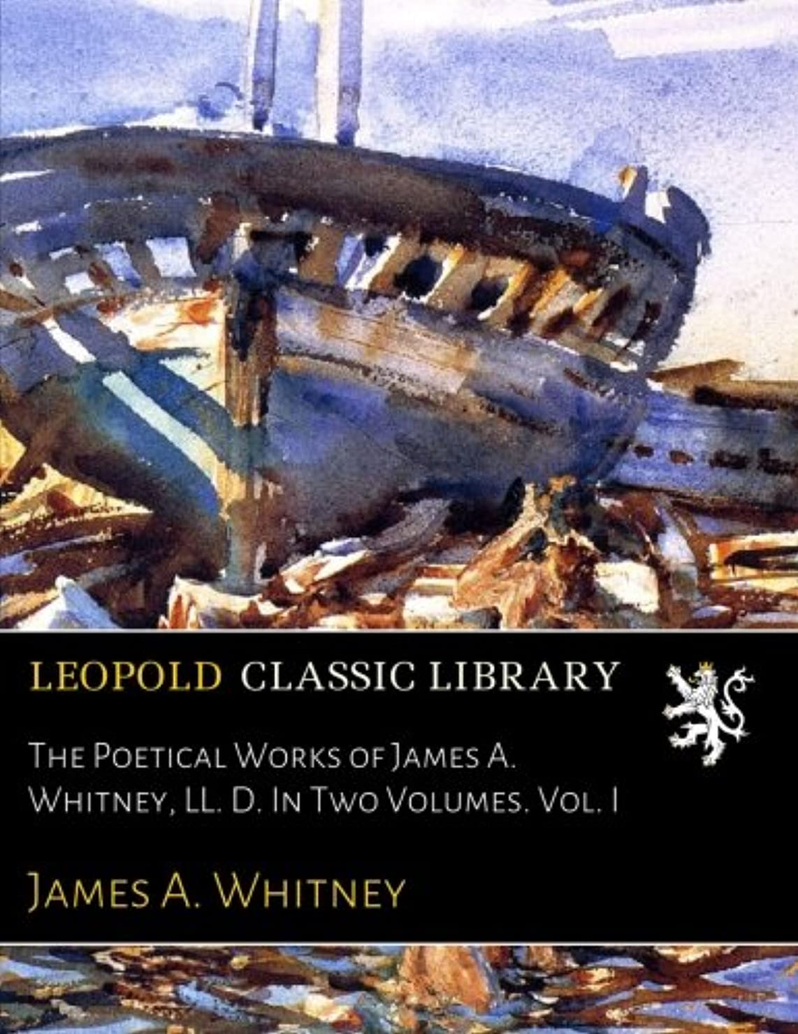 追加乳製品マネージャーThe Poetical Works of James A. Whitney, LL. D. In Two Volumes. Vol. I