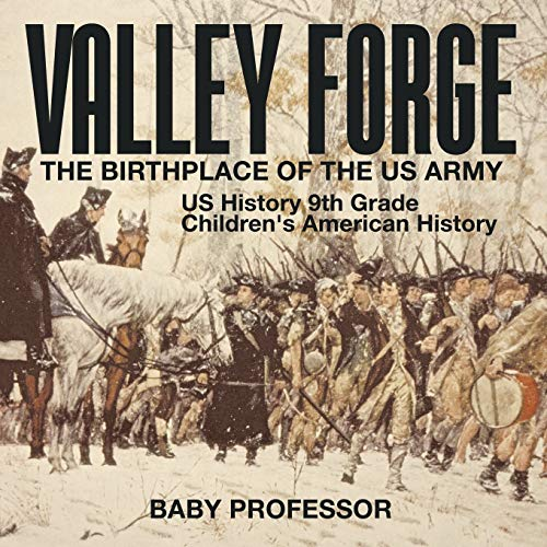 Valley Forge : The Birthplace of the US Army - US History 9th Grade | Children's American History