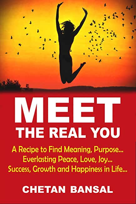 MEET THE REAL YOU: A Recipe To Find Meaning, Purpose...Everlasting Peace, Love, Joy...Success, Growth And Happiness in Life... (English Edition)