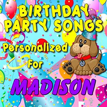 Birthday Party Songs - Personalized For Madison