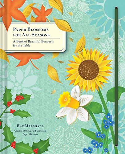 Paper Blossoms for All Seasons: A Book of Beautiful Bouquets for the Table [Lingua inglese]
