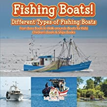 Fishing Boats! Different Types of Fishing Boats : From Bass Boats to Walk-arounds (Boats for Kids) - Children's Boats & Sh...