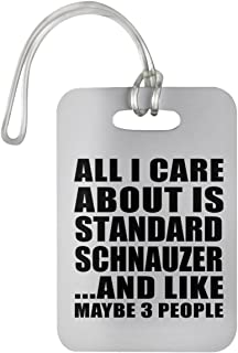 Designsify All I Care About is Standard Schnauzer - Luggage Tag Bag-gage Suitcase Tag Durable Plastic - Dog Cat Pet Owner Lover Friend Memorial Birthday Anniversary Valentine's Day Easter White