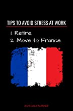 Retire to France 2021 Planner: Funny & Sarcastic Expat Retirement Notebook | With 2021 Calendar, Goal Setting Pages, Motiv...