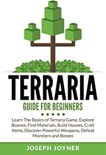 Terraria Guide For Beginners: Learn The Basics of Terraria Game, Explore Biomes, Find Materials, Build Houses, Craft Item...