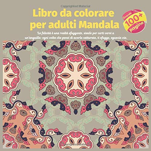 Libro da colorare per adulti Mandala - La felicità è una realtà sfuggente, simile per certi versi a un'anguilla: ogni volta che pensi di averla catturata, ti sfugge, sguscia via