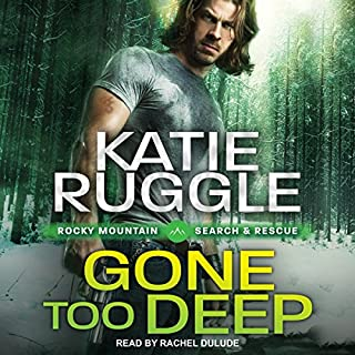 Gone Too Deep     Search and Rescue, Book 3              By:                                                                                                                                 Katie Ruggle                               Narrated by:                                                                                                                                 Rachel Dulude                      Length: 11 hrs and 40 mins     247 ratings     Overall 4.6