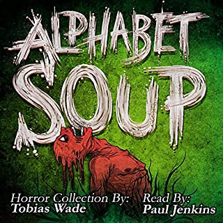 Alphabet Soup     Horror Stories for the Tormented Soul              By:                                                                                                                                 Tobias Wade                               Narrated by:                                                                                                                                 Paul Jenkins                      Length: 6 hrs and 54 mins     Not rated yet     Overall 0.0