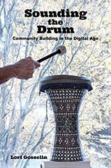 Sounding the Drum: Community Building in the Digital Age by [Lori Gosselin]