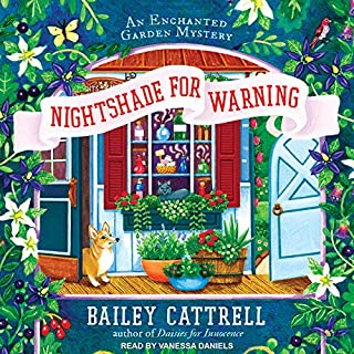 Nightshade for Warning     Enchanted Garden Mystery Series, Book 2              By:                                                                                                                                 Bailey Cattrell                               Narrated by:                                                                                                                                 Vanessa Daniels                      Length: 8 hrs and 18 mins     46 ratings     Overall 4.2