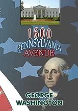 1600 Pennsylvania Avenue: George Washington