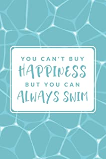 You Can't Buy Happiness But You Can Always Swim: Swim Faster By Tracking Your Timing of All Swim Drills & Swimming Training ; Logbook For Swim Coach ... ; Swim Journal For Swim Exercise Workout