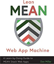 Lean MEAN Web App Machine: A Learn-by-Doing Guide to MEAN Stack Web Apps