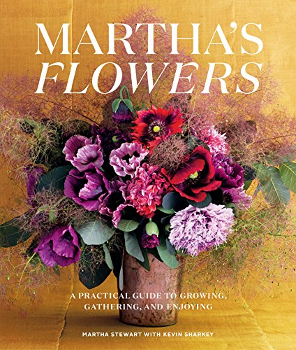 Compare Textbook Prices for Martha's Flowers, Deluxe Edition: A Practical Guide to Growing, Gathering, and Enjoying Deluxe ed. Edition ISBN 9781984822345 by Stewart, Martha,Sharkey, Kevin
