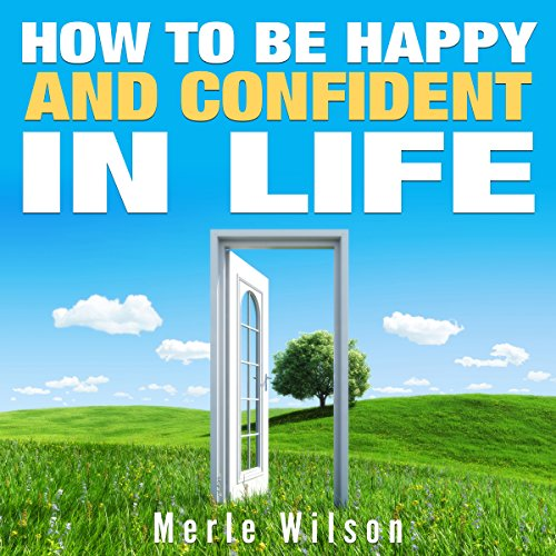 How to Be Happy and Confident in Life audiobook cover art