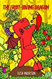 The Fruit-Loving Dragon: - A colorful tale to encourage kids to eat their fruits and for learning colors! A children's story book for boys, girl from toddlers to ages 3-5 years (English Edition)