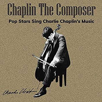 Chaplin the Composer (Pop Stars Sing Charlie Chaplin's Music)