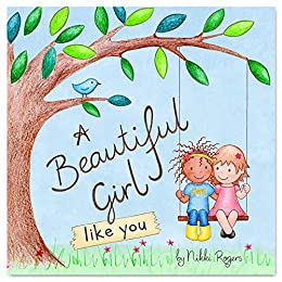 A Beautiful Girl: A book to inspire little girls everywhere to bring beauty to the world by just being you (Created To Be) by [Nikki Rogers]