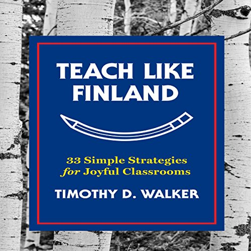 Teach Like Finland     33 Simple Strategies for Joyful Classrooms              By:                                                                                                                                 Timothy D. Walker                               Narrated by:                                                                                                                                 Walter Dixon                      Length: 5 hrs and 36 mins     4 ratings     Overall 5.0