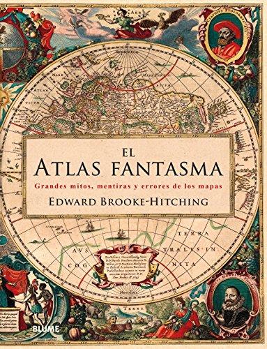 Atlas fantasma: Grandes mitos, mentiras y errores de los map