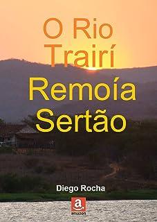 O Rio Trairí Remoía Sertão (Portuguese Edition)