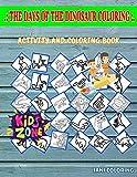 The Days Of The Dinosaur Coloring: Image Quizzes Words Activity And Coloring Books 45 Fun Microceratus, Lambeosaurus, Pterodactyl, Pachycephalosaurus, ... Basilosaurus, Dilophosaurus For Boys Age 7