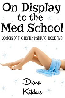 On Display to the Med School: Doctors of the Hartly Institute: Book Five (Doctors of Hartly Institute 5)