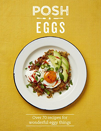 Hagger, L: Posh Eggs: Over 70 Recipes for Wonderful Eggy Things