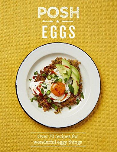 Hagger, L: Posh Eggs: Over 70 Recipes for Wonderful Eggy Things (Posh 2)