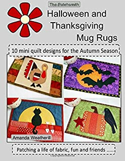 The Patchsmith's Halloween and Thanksgiving Mug Rugs: 10 mini quilt designs for the Autumn Season