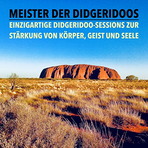 Meister der Didgeridoos: Einzigartige Didgeridoo-Sessions zur Stärkung von Körper, Geist und Seele