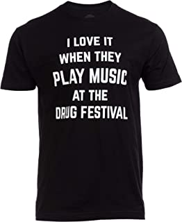 I Love it When They Play Music at The Drug Festival | Funny Musician Party T-Shirt Men Women