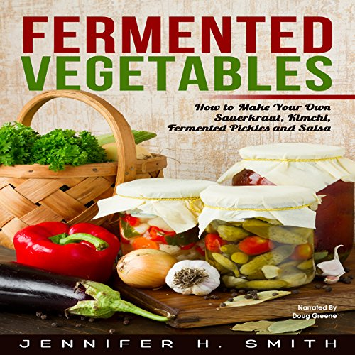 Fermented Vegetables     How to Make Your Own Sauerkraut, Kimchi, Fermented Pickles and Salsa              By:                                                                                                                                 Jennifer Smith                               Narrated by:                                                                                                                                 Doug Greene                      Length: 45 mins     1 rating     Overall 5.0