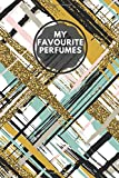 "My Favourite Perfumes: Fragrance and Perfume Collection Review & Record Notebook, Keepsake Book Journal to Rate Concentrated Essential Oils, Cologne, ... 6""x9"" 120 pages (Perfumes Guide Notepad)"