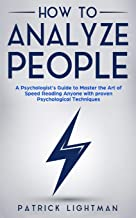 How to Analyze People: The #1 Practitioner's Guide to Master the Art of Speed Reading Anyone with proven Psychological Techniques and Mind Reading Hacks (Volume 2)