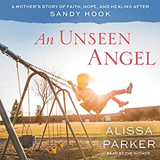 An Unseen Angel     A Mother's Story of Healing and Hope After Sandy Hook              By:                                                                                                                                 Alissa Parker                               Narrated by:                                                                                                                                 Alissa Parker                      Length: 4 hrs and 21 mins     140 ratings     Overall 4.9