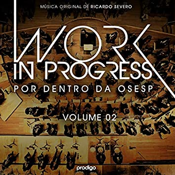 Work In Progress, Vol. 2 (Por Dentro da OSESP) [Música Original de Ricardo Severo]