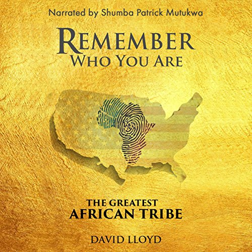 Remember Who You Are: The Greatest African Tribe audiobook cover art