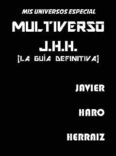 MULTIVERSO J.H.H. (LA GUÍA DEFINITIVA) (MIS UNIVERSOS) (Spanish Edition)