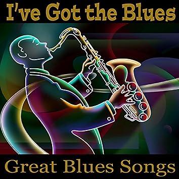 I've Got the Blues - Great Blues Songs