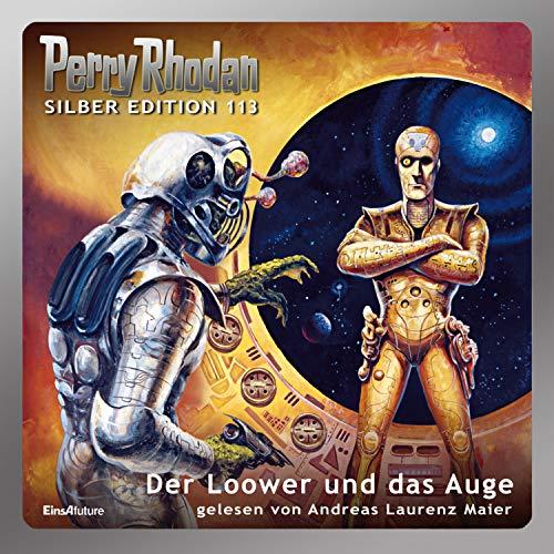 Der Loower und das Auge: Perry Rhodan Silber Edition 113
