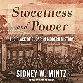 Sweetness and Power     The Place of Sugar in Modern History              By:                                                                                                                                 Sidney W. Mintz                               Narrated by:                                                                                                                                 Tom Perkins                      Length: 10 hrs and 18 mins     20 ratings     Overall 4.0