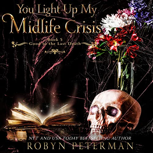 You Light Up My Midlife Crisis: The Good to the Last Death Series, Book 5