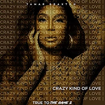 """Crazy Kind of Love (From """"True to the Game 2"""")"""