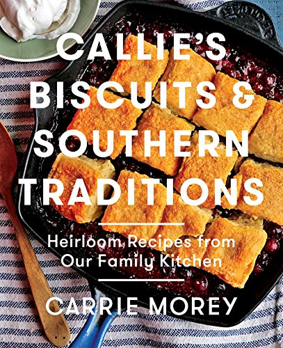 Callie#039s Biscuits and Southern Traditions: Heirloom Recipes from Our Family Kitchen
